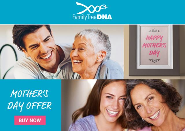 HUGE SAVINGS! Family Tree DNA just $69 USD - get the Family Finder autosomal DNA test kit (similar to AncestryDNA's kit) for just $69 during the Family Tree DNA Mother's Day Sale! Click here to shop - via Family Tree DNA