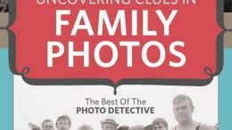 "Save 40% on Uncovering Clues in Family Photos E-book by Maureen Taylor - ""Discover the secrets in your family photos with this collection of the best Photo Detective blog posts. This eBook will help you decipher clues from your ancestors' photos, from identifying a person to dating photos using photography methods and fashion."" Regularly $19.99, now just $11.19"