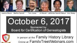 """Free Webinars-BCG's Free Day of Quality Education - """"Top genealogists Martha Garrett, LaBrenda Garrett-Nelson, Jill Morelli, Ann Staley, and Tom Jones will present one-hour lectures at the Family History Library in Salt Lake City Friday, 6 October 2017 starting at 10:00 am Central. These webinars are FREE, sponsored by the Board for Certification of Genealogists and hosted by Legacy Family Tree Webinars."""""""