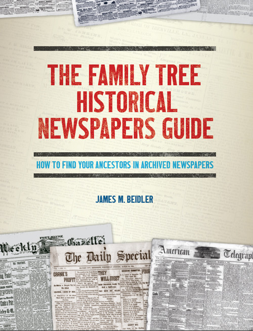 Save up to 50% on The Family Tree Historical Newspapers Guide: How to Find Your Ancestors in Archived Newspapers by James M Beidler - VIEW DETAILS