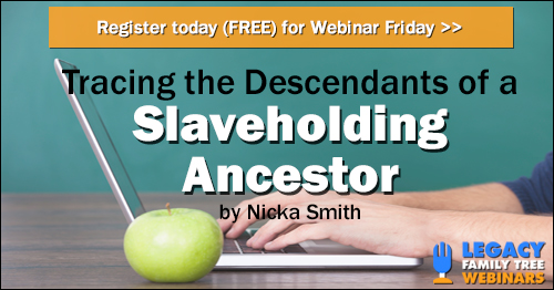 FREE WEBINAR - Full Circle: Tracing the Descendants of a Slaveholding Ancestor! Check out the latest at Genealogy Bargains today, Thursday, January 11, 2018