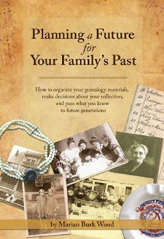 Save 56% on Planning a Future for Your Family's Past: How to organize your genealogy materials, make decisions about your collection, and pass what you know to future generations ebook