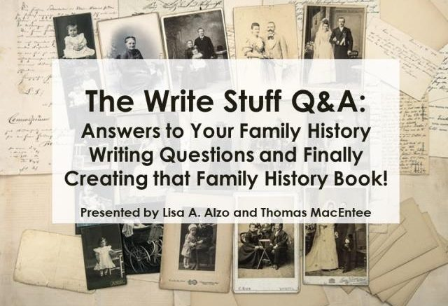Download a FREE copy of The Write Stuff Q&A: Answers to Your Family History Writing Questions and Finally Creating that Family History Book! presented by Lisa A. Alzo and Thomas MacEntee