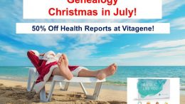 Day 5 of the 12 Days of Genealogy Christmas in July - save 50% on a variety of valuable health reports from Vitagene using your 23andMe, AncestryDNA or MyHeritage DNA test data!