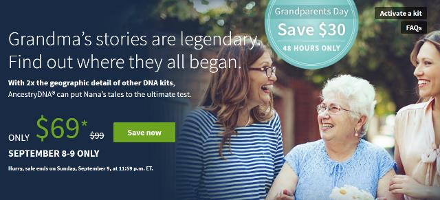 "Save $30 on AncestryDNA during Grandparents Day Sale! ""Grandma's stories are legendary. Find out where they all began. With 2x the geographic detail of other DNA kits,  AncestryDNA® can put Nana's tales to the ultimate test."" This is an EXCELLENT way to get your older relatives to test their DNA to assist with your genealogy research!"