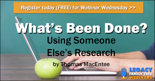 "FREE RECORDING What's Been Done: Using Someone Else's Genealogy Research presented by Thomas MacEntee - ""Whether you are new to genealogy or you've been working on your family history for years, incorporating the research of others can always be tricky. Here's how to develop a proven strategy to benefit from the work of other genealogists."""