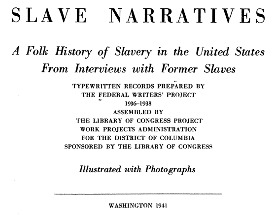 "FREE WEBINAR Slave Narratives: Telling the Story of Slavery and Families presented by Ann Staley, CG, CGL, Friday, September 14th, 1:00 pm Central - ""The WPA Federal Writers' Project (FWP) of the late 1930's provides us with more than 2,300 first person accounts of former slaves. The slave narratives, with their autobiographical accounts, can provide insight into the institution, rich context, and clues for family research. But how can we use this rich resource? Can they be relied upon? Some of the questions we will discuss are: What is the  history of the slave narratives?Before, during, and after the Civil War. When were they taken? Who were the interviewers? What are the limitations of the narratives? Where can I find the narratives? Offline and Online. How can they be used for research? Names of family members, names of plantations, owners, and their family members; birth, marriage and death information for individuals; context for daily life in particular places."""