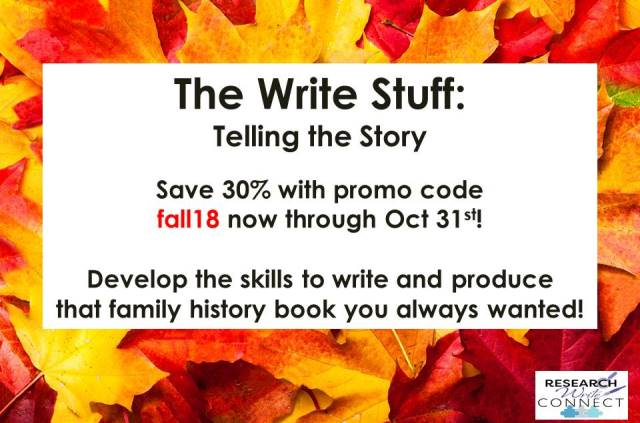 The weather is getting cooler and that means the holidays are not far away! If you are looking to create a story or photo book as a gift this season, you need to get started NOW and get The Write Stuff: Telling the Story! For more information visit https://www.genealogybargains.com/thewritestuff and remember to use promo code fall18 at checkout to save 30%! Sale valid through Wednesday, October 31st.