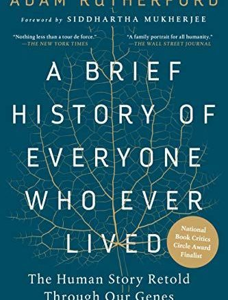 "A Brief History of Everyone Who Ever Lived: The Human Story Retold Through Our Genes - ""A Brief History of Everyone Who Ever Lived will upend your thinking on Neanderthals, evolution, royalty, race, and even redheads. (For example, we now know that at least four human species once roamed the earth.) Plus, here is the remarkable, controversial story of how our genes made their way to the Americas—one that's still being written, as ever more of us have our DNA sequenced."""