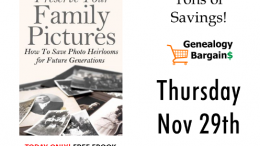 FREE EBOOK Preserve Your Family Pictures: How To Save Photo Heirlooms for Future Generations! More deals at Genealogy Bargains for Thursday, Nov 29th, 2018