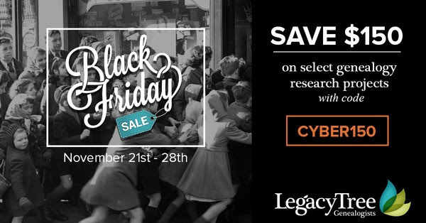 Legacy Tree Genealogists: From November 21st through November 28th, Legacy Tree Genealogists clients can receive $150 off our popular Standard 40-Hour Research Project with code CYBER150. Sale valid through Wednesday, November 28th!