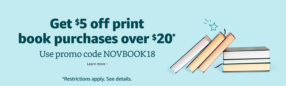Save $5 on any PRINT book at Amazon over $20 - use promo code NOVBOOK18