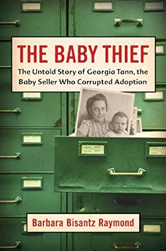 "The Baby Thief: The Untold Story of Georgia Tann, the Baby Seller Who Corrupted Adoption - ""The shocking story of Geogia Tann, a notorious dealer in black-market babies between 1920 and 1950 whose actions ultimately popularized--and corrupted--adoption as we know it today. For almost three decades, renowned baby-seller Georgia Tann ran a children's home in Memphis, Tennessee--selling her charges to wealthy clients nationwide, Joan Crawford among them. Part social history, part detective story, part expose, The Baby Thief is a riveting investigative narrative that explores themes that continue to reverberate today."""