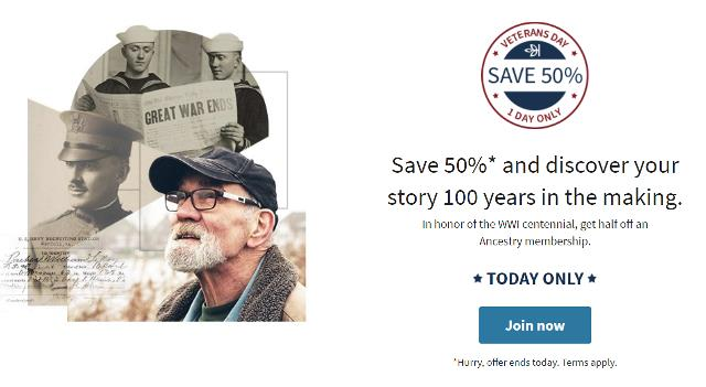 "Save 50% on All Subscriptions at Ancestry! TODAY ONLY, Sunday, November 11th, new subscribers can save 50% at Ancestry on 1-month and 6-month subscriptions during the Ancestry Veterans Day Flash Sale. This is the perfect way to ""try out"" Ancestry if you've not used their site."