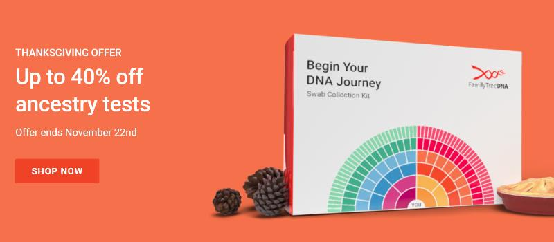 "Save up to 40% on Family Finder DNA test kit and more at Family Tree DNA!  Family Tree DNA is holding its annual Thanksgiving Sale starting today through Thursday, November 22nd. ""Celebrate family with this amazing Thanksgiving Sale at Family Tree DNA - discover more about your ethnicity and ancestry!"""