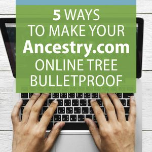 5 Ways to Make Your Ancestry.com Online Tree Bulletproof: Don't let mistakes worm their way into your Ancestry.com online tree. In this video presentation, you'll discover 5 tricks to eliminate and prevent mistakes, including two handy DNA tricks that will keep you right on target.