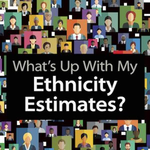 Understand What Your Ethnicity Estimates Really Show: You've taken a DNA test and you got your results, but a few weeks or months later, your ethnicity report changes. What gives? If your ethnicity estimates have you scratching your head, this webinar will walk you through all of the details you need so you can understand your DNA results better.