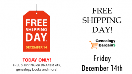 Celebrate FREE SHIPPING DAY with free shipping on DNA test kits and more! See all the deals at Genealogy Bargains for Friday, December 14th 2018
