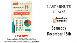 Last minute deals including extra 30% off Family Tree Factbook! See all the deals at Genealogy Bargains for Saturday, December 15th, 2018