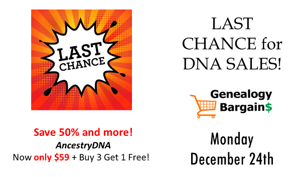 LAST CHANCE to save BIG on DNA tests from 23andMe, AncestryDNA and more! See all the deals at Genealogy Bargains for Monday, December 24th, 2018