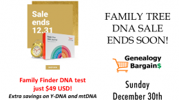 Holiday Sale at Family Tree DNA ends soon! Family Finder DNA just $49 USD! See all the deals at Genealogy Bargains for Sunday, December 30th, 2018