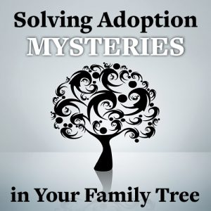 Solving Adoption Mysteries in Your Family Tree: Packed with a book, videos, and downloads, this collection will help you trace your birth family. You will learn how to use your DNA in your search, how to use the internet to find long-lost relatives, and much more!