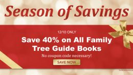 "Family Tree Magazine: Save 40% on ALL Genealogy Guidebooks - TODAY ONLY!  ""These exceptional guides include expert information and ready-to-use example formatting that is ideal for anyone looking to dig into their ancestry. Whether your ancestors are from Ireland, Italy, or Poland, we have a country-specific guide book to help you research like a pro. Plus, save 40% on these incredible resources on December 10th only! No coupon code necessary, prices are as marked."""