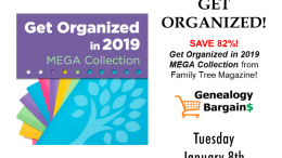 Save 82% on Get Organized in 2019 MEGA Bundle at Family Tree Magazine! See all the deals at Genealogy Bargains for Tuesday, January 8th, 2019
