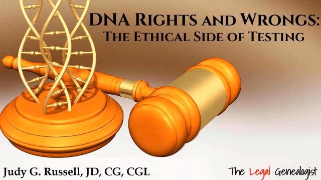 "FREE RECORDING ""DNA Rights and Wrongs: The Ethical Side of Testing"" presented by Judy G. Russell, JD, CG, CGL at Legacy Family Tree Webinars"