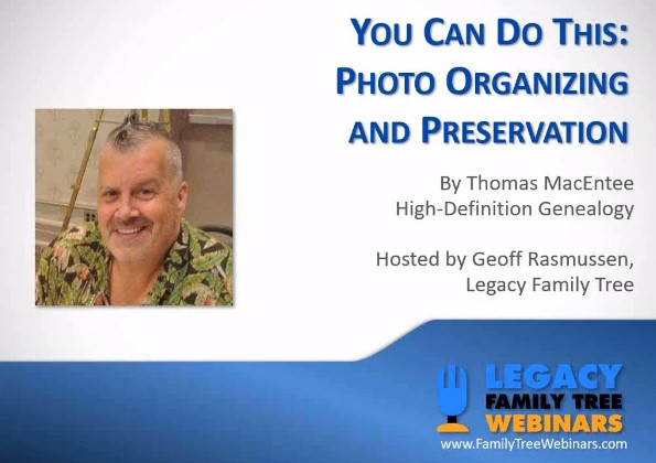 "Genealogy educator & author Thomas MacEntee shares his plan for success in organizing family photos - FREE recording ""You Can Do This: Photo Organizing and Preservation"""
