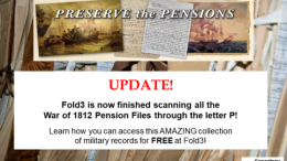GREAT NEWS! Fold3 has finished scanning all of the War of 1812 Pension Files through the letter P! Learn how you can access these military records for FREE!