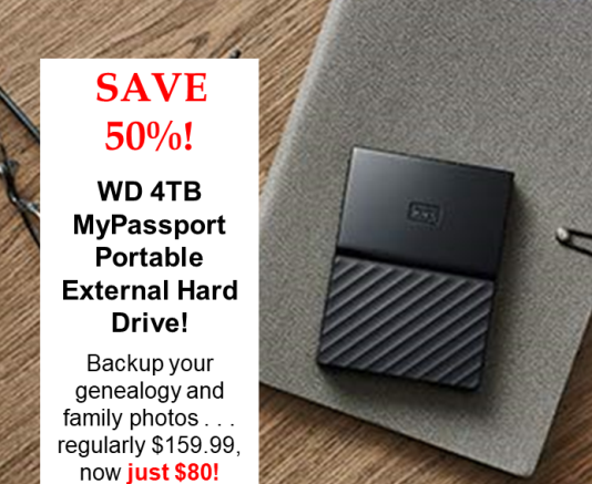 Save 50% on WD 4TB Black My Passport Portable External Hard Drive Regularly $159.99, now just $80! Backup your genealogy and family history data TODAY!