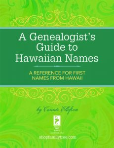 A Genealogist's Guide to Hawaiian Names: Genealogists understand the value of a name and all the family history information names can provide. Now you can learn more about the Hawaiian names in your family tree with this comprehensive guide. Discover the meaning of Hawaiian names.