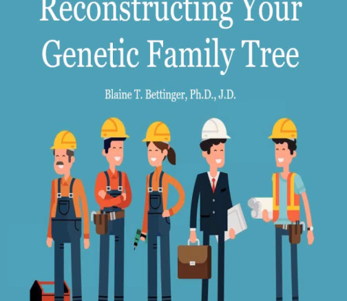 FREE WEBINAR RECORDING Reconstructing Your Genetic Family Tree presented by Blaine Bettinger, Ph.D., J.D., at Legacy Family Tree Webinars