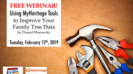 FREE WEBINAR Using MyHeritage Tools to Improve Your Family Tree Data presented by Daniel Horowitz, Tuesday, February 12th, 2019 at 1:00 pm CST