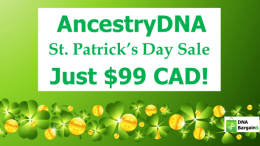 Are your smiling eyes Irish? Find out and save during the AncestryDNA Canada St Patrick's Day Sale - just $99 CAD at DNA Bargains!