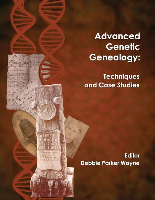 "Advanced Genetic Genealogy: Techniques and Case Studies! Edited by Debbie Parker Wayne with contributions from Blaine Bettinger, Kimberly Powell, and others! ""Advanced Genetic Genealogy: Techniques and Case Studies helps intermediate researchers move up to the next level and advanced researchers apply the new DNA standards and write about DNA."""