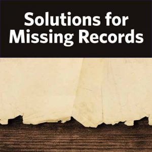 Burned, Trashed, Vanished: Solutions for Missing Records: From flooded archives to torched courthouses, sometimes a record that's supposed to exist is just gone. No need to panic: These strategies will help you fight through the flames to find the information you seek.