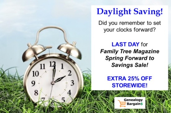 Did you set your clocks FORWARD for Daylight Saving? SAVE BIG on DNA, genealogy, & family history! Genealogy Bargains for Sunday, March 10th, 2019!