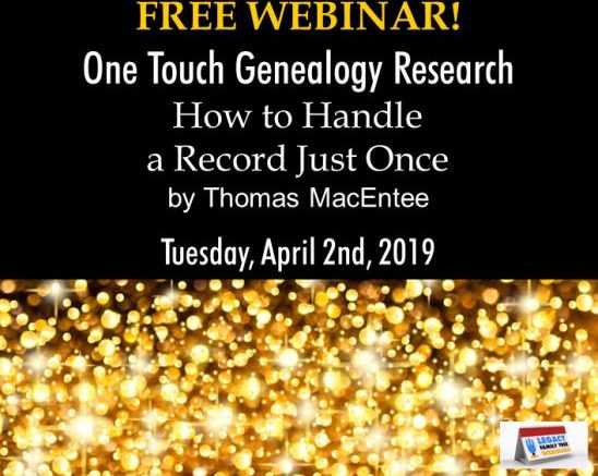 FREE WEBINAR One Touch Genealogy Research: How to Handle a Record Just Once presented by Thomas MacEntee, April 2nd, 2019