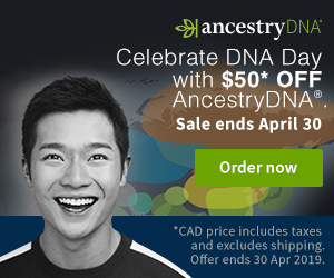 Ancestry: Save $50 CAD on AncestryDNA Canada during DNA Day Sale! Regularly $129 CAD, now just $79 CAD - sale valid through April 30th