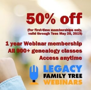 Legacy Family Tree Webinars has a special 50% Off Sale for New Members! Regularly $49.95, you pay just $24.98 for access to over 900 genealogy webinars!