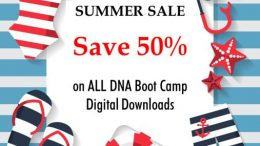 Save 50% on ALL DNA Boot Camp digital downloads during our Summer DNA Boot Camp Sale now through June 30th! Use promo code SUMMER19 at checkout to save!