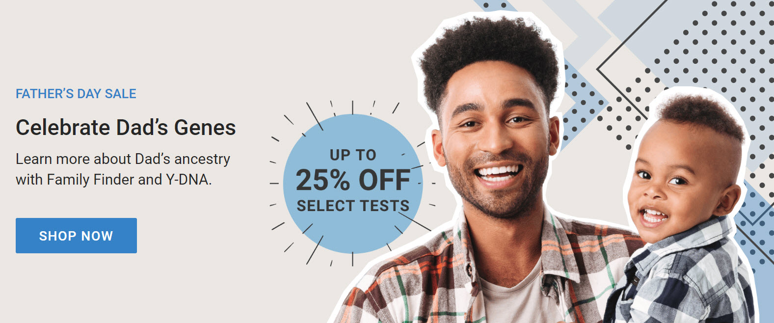 "Family Tree DNA: Save up to 25% on select DNA tests during the Family Tree DNA Father's Day Sale!  Family Tree DNA is holding an AMAZING Father's Day Sale with some GREAT prices on DNA test kits and bundles! ""Father's Day is almost here, so get a jump on honoring Dad with extra savings on our best-selling DNA kits for ancestry. Give the gift of family discovery—because Dad genes never fade."" Family Finder DNA test kit, regularly $79, now just $59! Y-DNA test kits starting at just $129!"