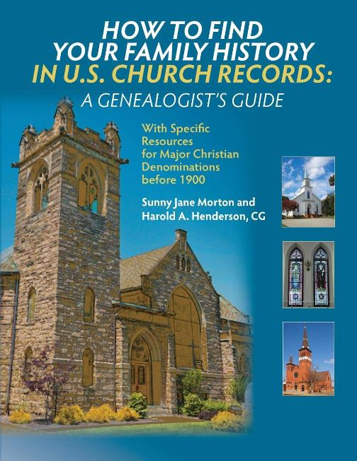 How to Find Your Family History in U.S. Church Records: A Genealogist's Guide: With Specific Resources for Major Christian Denominations before 1900 by by Harold A. Henderson CG and Sunny Jane Morton.