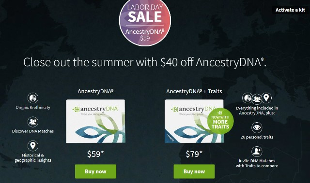 AncestryDNA: Save 40% on AncestryDNA test kit during AncestryDNA Labor Day Sale! Get the world's most popular personal DNA test kit, regularly $99, now just $59! Add AncestryDNA Traits for just another $20 . . . now just $79! Sale valid through Monday, September 2nd.