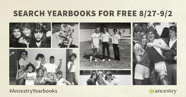 "Get FREE ACCESS to over 400,000 yearbooks at Ancestry! This week, August 27th through September 2nd, Ancestry is opening up its Yearbook Collection: ""Yearbooks are one of those home sources, usually found in an attic or basement, which many people don't think of as a family history source. While yearbooks may not provide information about the vital events that are usually associated with genealogical research, they do provide other information about individuals' lives. This information helps place people in historical context as well as provides detail that helps turn individuals, sometimes only known by names and dates, into actual people."""