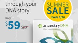 "Save 40% during AncestryDNA Summer Sale! ""Find your next great adventure with AncestryDNA®. Take a DNA test, discover your origins, and get ready to plan your next trip."" Regularly $99, now just $59! Sale valid through August 26th."
