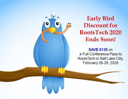 Early Bird Discount Registration to RootsTech 2020, February 26-29, 2019, ends Friday, October 11th - this is your LAST CHANCE to save over $100!