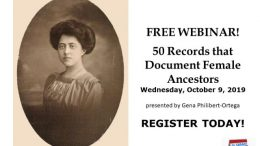 FREE WEBINAR 50 Records that Document Female Ancestors presented by Gena Philibert-Ortega, Wednesday, October 9th, 2019